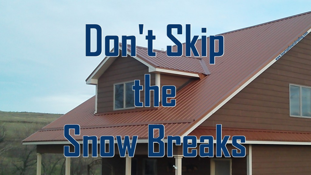 You Need Snow Breaks On Your Metal Roof Beartooth Metal