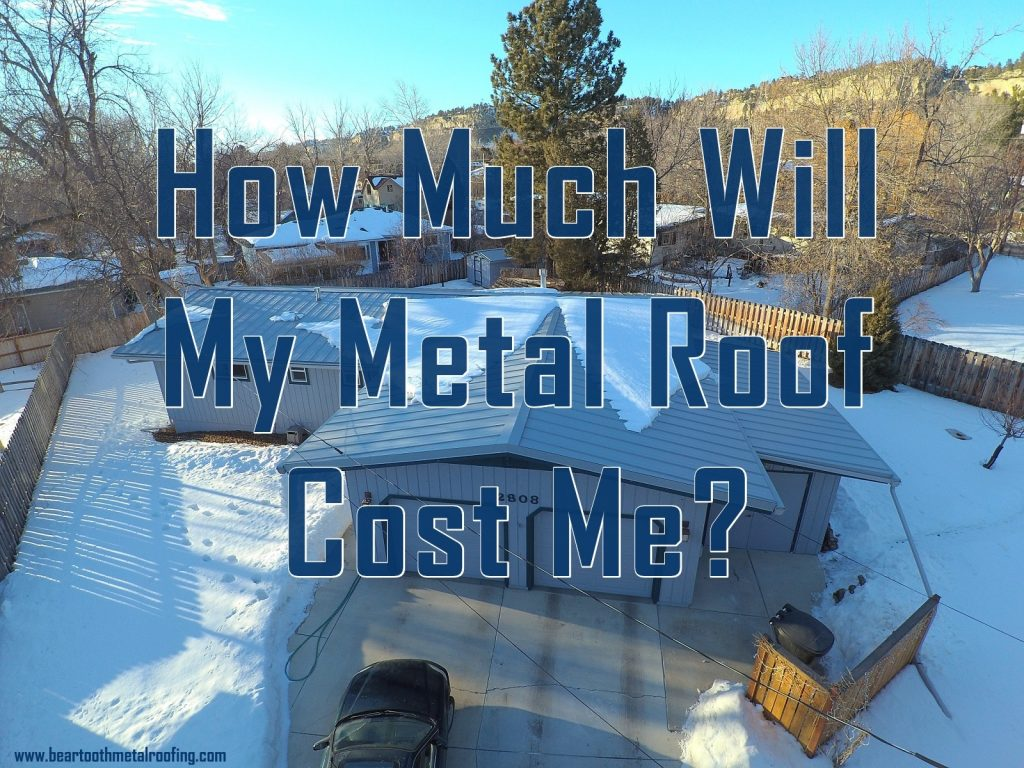 How Much Will A Metal Roof Cost Me Beartooth Metal